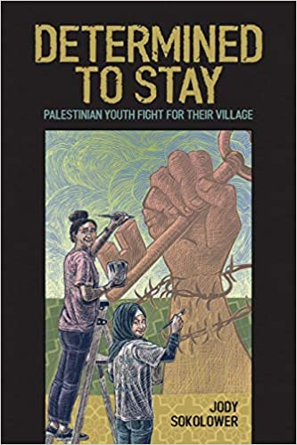 Book review: Determined to Stay: Palestinian Youth Fight For Their Village