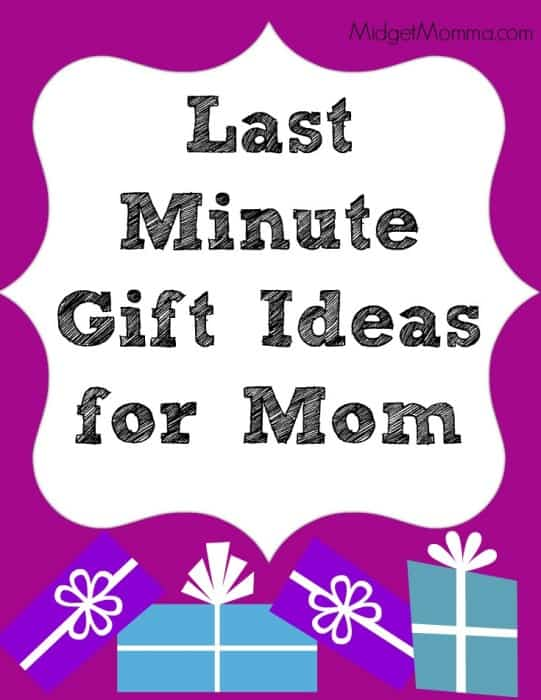 Last Minute gift ideas for mom