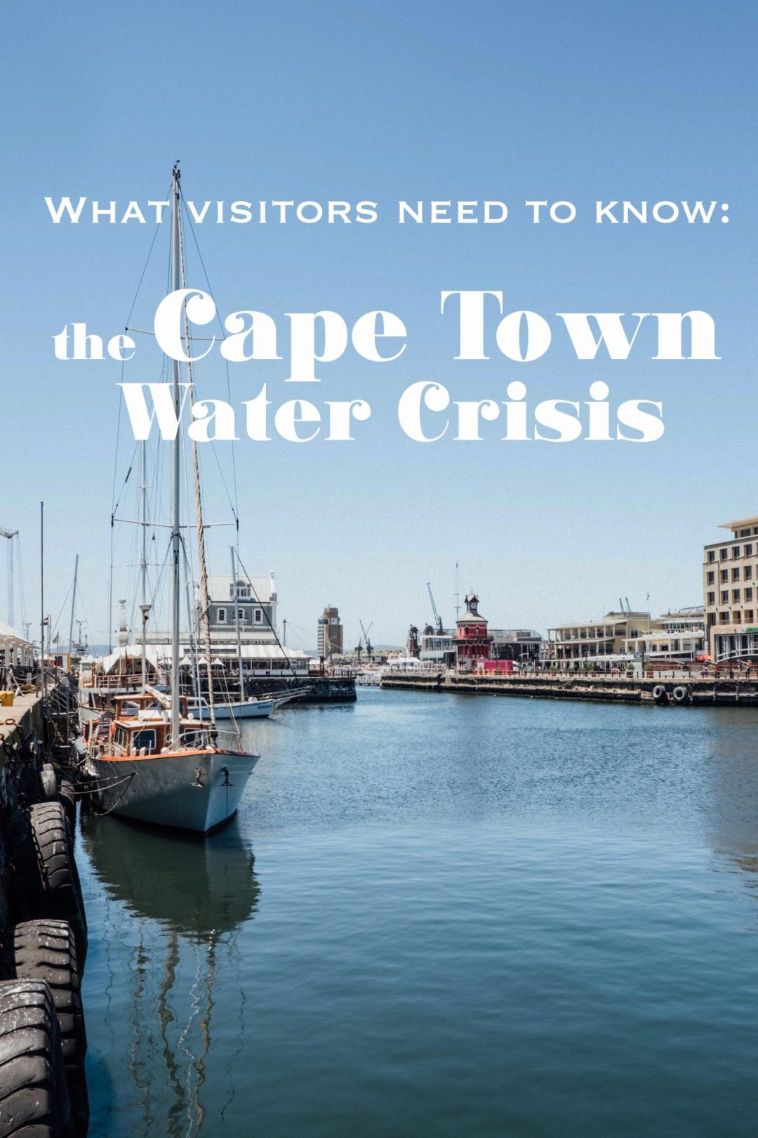 a harbor with a sailing boat text overlay - the cape town water crisis