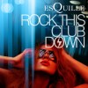 Rock This Club Down by Esquille