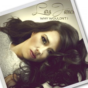Why Wouldn't I by Lara James