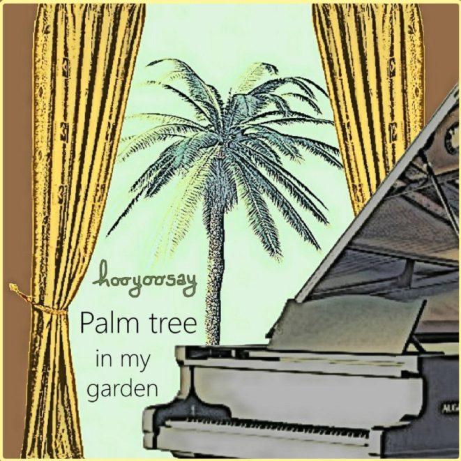 Hooyoosay-Palm Tree In My Garden
