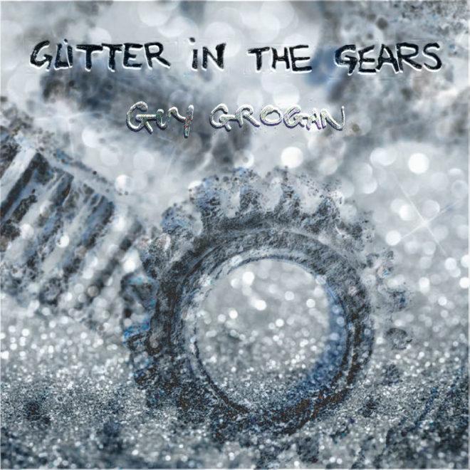 Guy Grogan-Glitter in the Gears