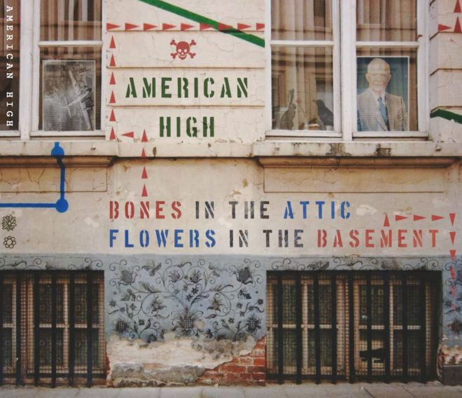 American High-Bones In The Attic Flowers In The Basement