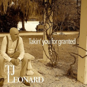 TJ Leonard Returns With Strong New Single, Takin' You For Granted