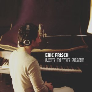 Eric Frisch Releases Warm, Fuzzy, Retro Pop Sounds on Late In The Night