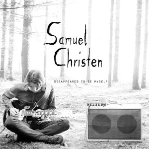 Samuel Christen Releases Intriguing New Album, Disappeared To Be Myself