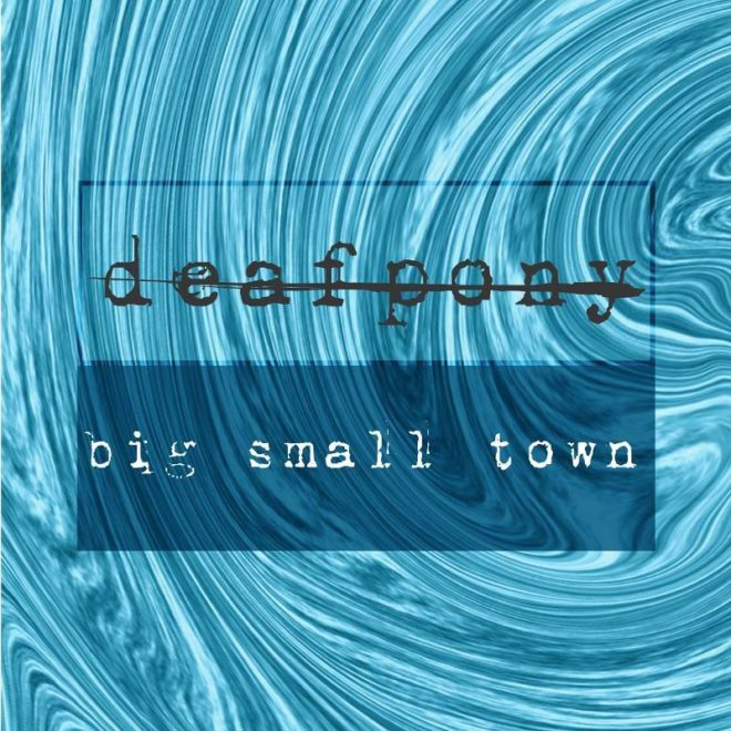 Deafpony-Big Small Town