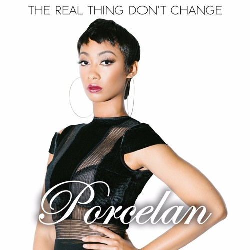 Porcelan-The Real Thing Dont Change