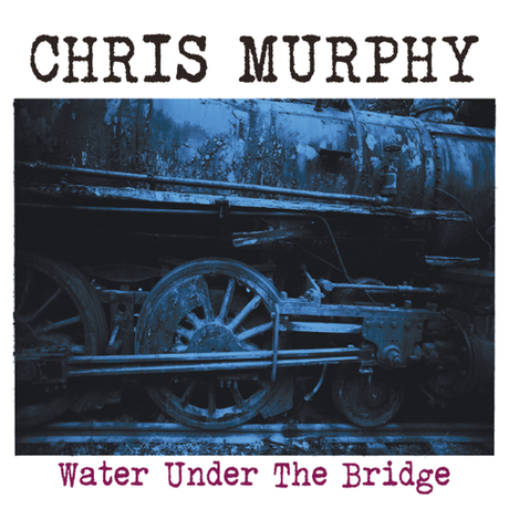 Chris Murphy-Water Under The Bridge