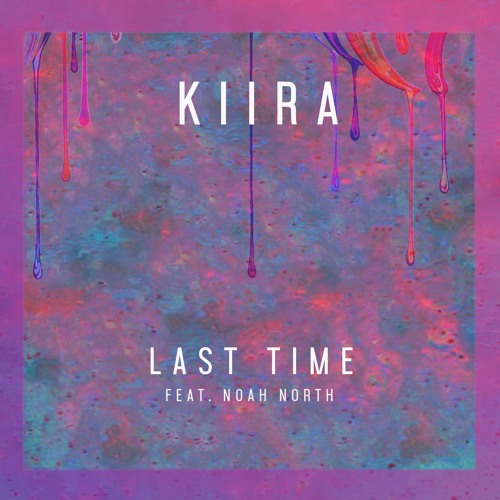 KIIRA-Last Time featuring Noah North