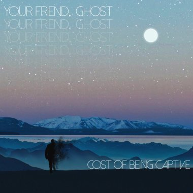 Your Friend Ghost-Cost of Being Captive