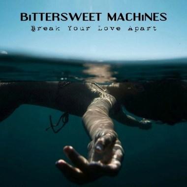 Bittersweet Machines-Break Your Love Apart