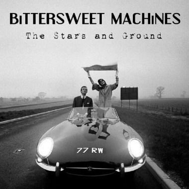 Bittersweet Machines-The Stars and Ground