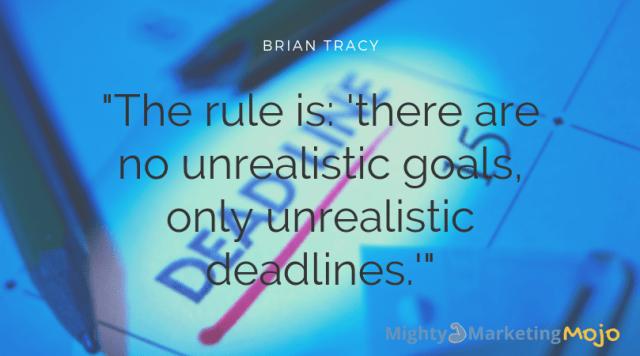 Mighty Marketing goals unrealistic deadlines