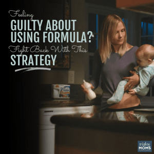 Feeling Guilty About Using Formula? Fight Back Using This Strategy - MightyMoms.club