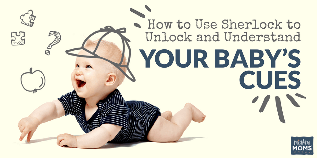 How to Use Sherlock to Unlock and Understand Your Baby's Cues - MightyMoms.club