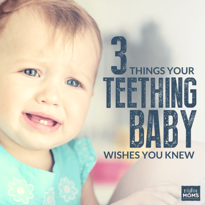 3 Things Your Teething Baby Wishes You Knew