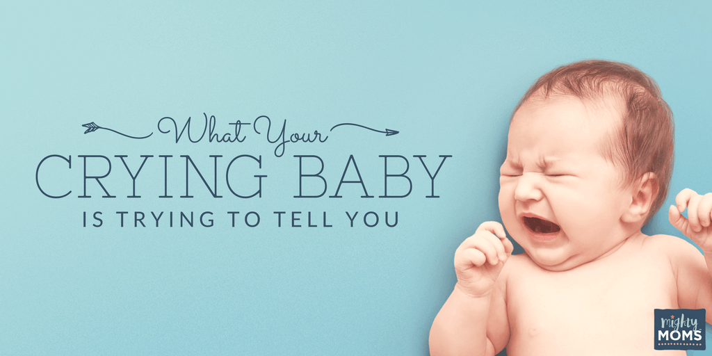 What Your Crying Baby is Trying to Tell You - MightyMoms.club