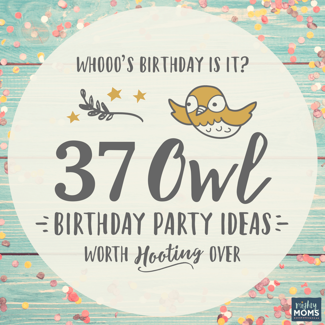 Whooo S Birthday Is It 37 Owl Birthday Party Ideas Worth Hooting Over