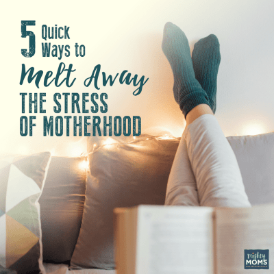 5 Quick Ways to Melt Away the Stress of Motherhood
