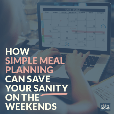How Simple Meal Planning Can Save Your Sanity On the Weekends