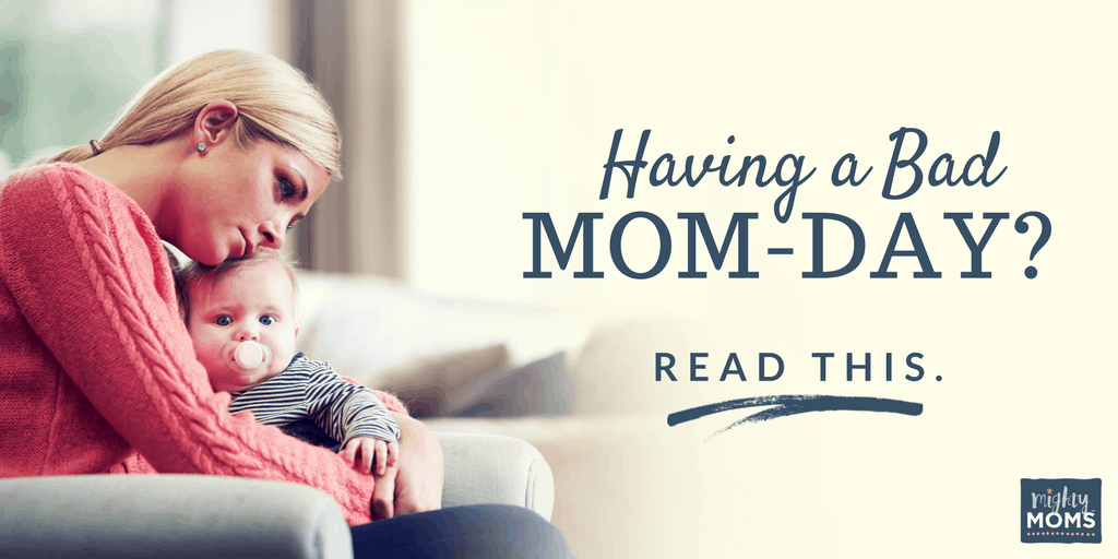 Having a Bad Mom-Day? Read This. --- MightyMoms.club