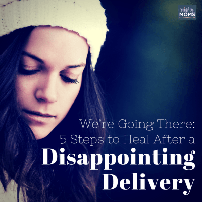 Going There: 5 Steps to Heal After a Disappointing Delivery