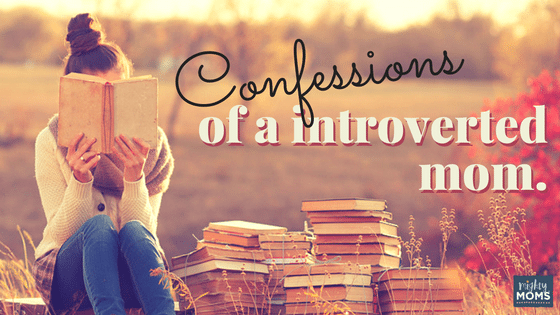 Confessions of an Introverted Mom ~ MightyMoms.club