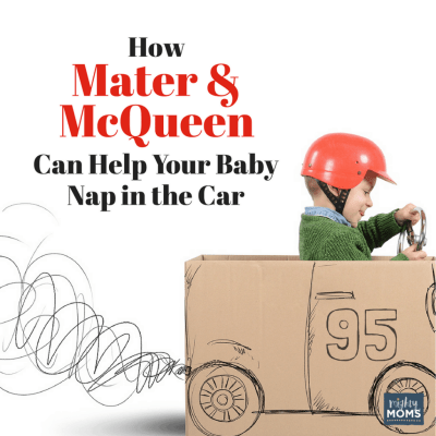 How Mater & McQueen Can Help Your Baby Nap in the Car