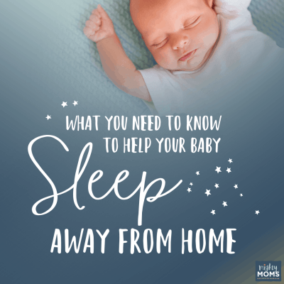 What You Need to Know to Help Your Baby Sleep Away from Home