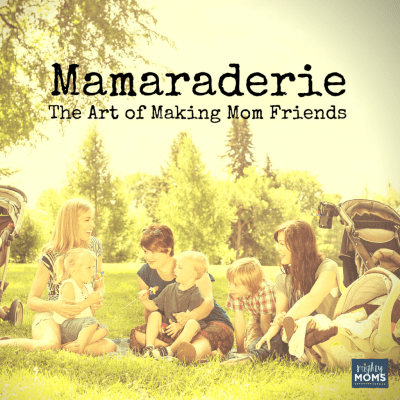 Mamaraderie: The Art of Making Mom Friends