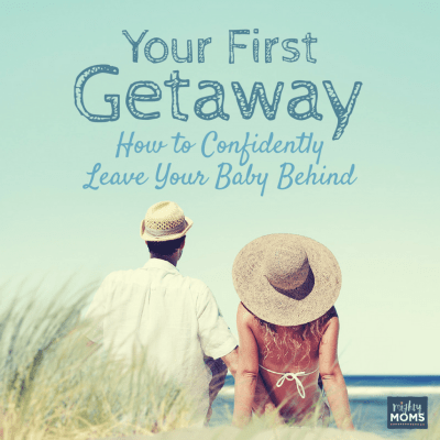 Your First Getaway: How to Confidently Leave Your Baby Behind