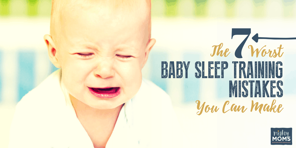 7 Worst Sleep Training Mistakes - MightyMoms.club