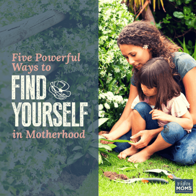 5 Powerful Ways to Find Yourself in Motherhood