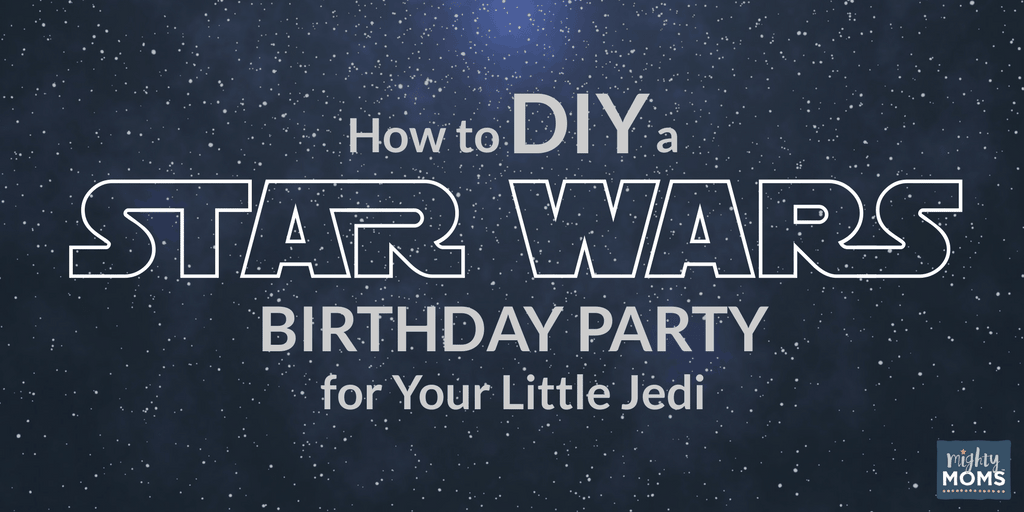 How To DIY A Star Wars Birthday Party For Your Little Jedi O The