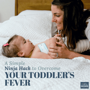 A Simple Ninja Hack to Overcome Your Toddler's Fever - MightyMoms.club