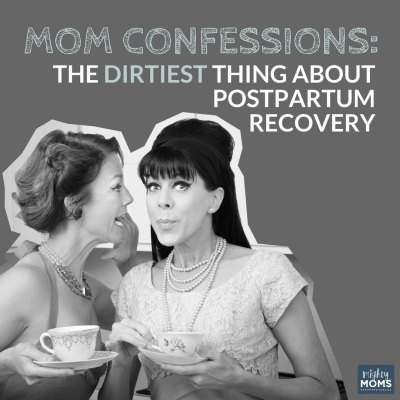 Mom Confessions: The Dirtiest Thing About Your Postpartum Recovery