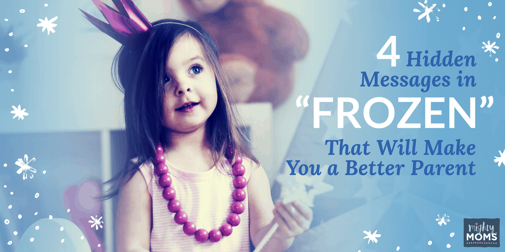 "4 Hidden Messages in ""Frozen"" That Will Make You a Better Parent - MightyMoms.club"