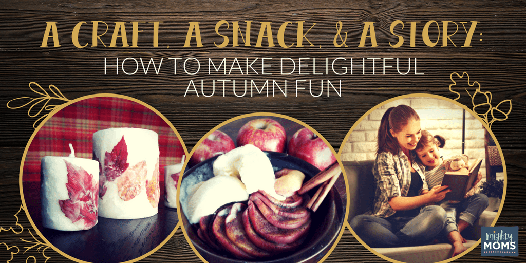 A Craft, A Snack, and a Story: How to Make Delightful Autumn Fun - MightyMoms.club
