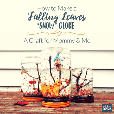 "How to Make a Falling Leaves ""Snow"" Globe: A Craft for Mommy and Me"