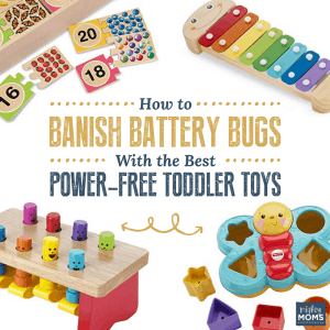 How to Banish Battery Bugs With the Best Power-Free Toddler Toys - MightyMoms.club