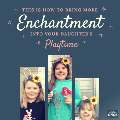This is How to Bring More Enchantment into Your Daughter's Playtime