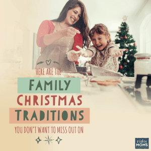 Here are the Family Christmas Traditions You Don't Want to Miss Out On - MightyMoms.club