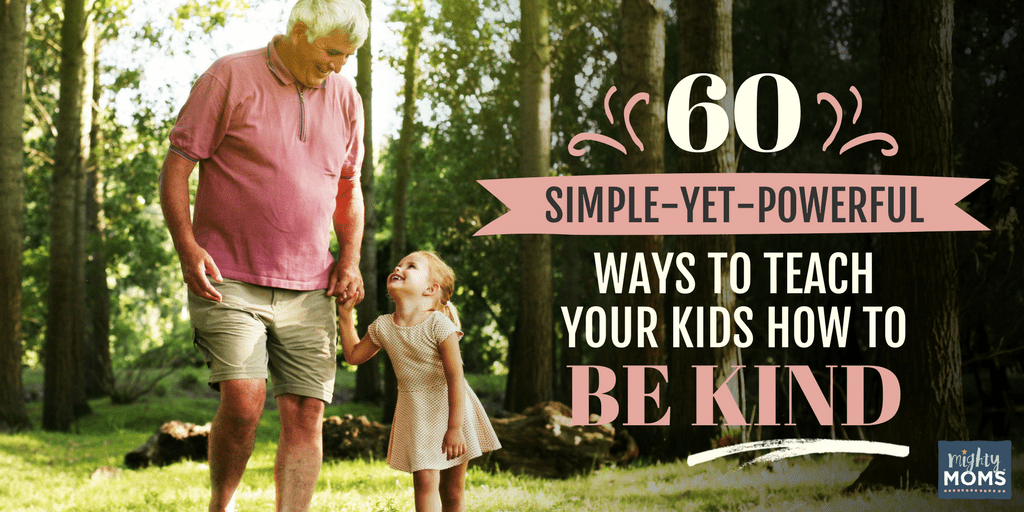 60 Simple-Yet-Powerful Ways to Teach Your Kids How to Be Kind - MightyMoms.club