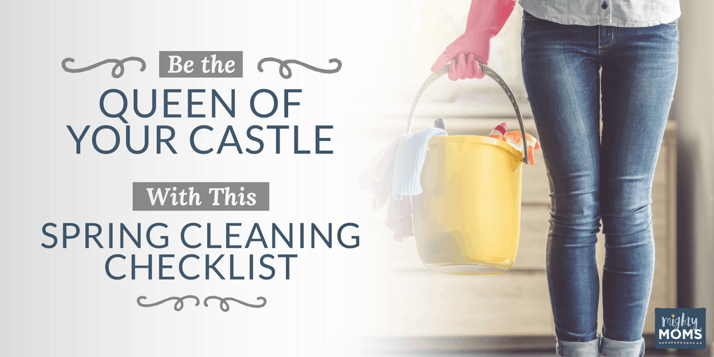 Be the Queen of Your Castle with this Spring Cleaning Checklist {Freebie!} - MightyMoms.club