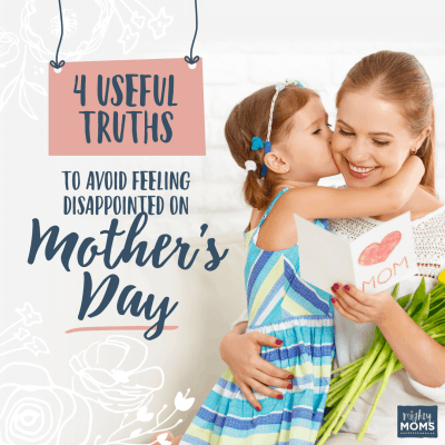 4 Useful Truths to Avoid Feeling Disappointed on Mother's Day