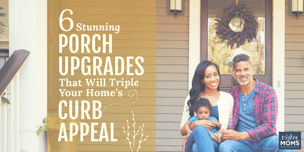 Porch Upgrades to Increase Curb Appeal - MightyMoms.club