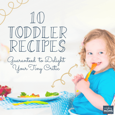 10 Toddler Recipes Guaranteed to Delight Your Tiny Critic