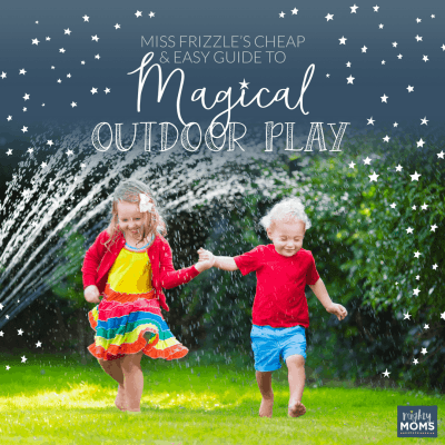 Ms. Frizzle's Cheap and Easy Guide to Magical Outdoor Play